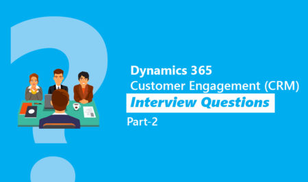 Dynamics 365 Customer Engagement (CRM) Interview Questions Part 2