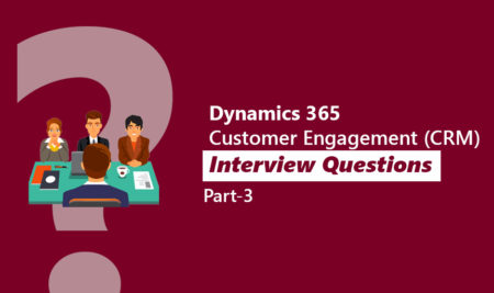 Dynamics 365 Customer Engagement (CRM) Interview Questions Part 3