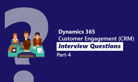 Dynamics 365 Customer Engagement (CRM) Interview Questions Part 4