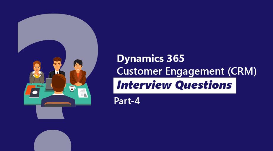 Dynamics 365 Customer Engagement (CRM) interview Questions Part 4