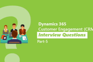 Dynamics 365 Customer Engagement (CRM) interview Questions Part 5